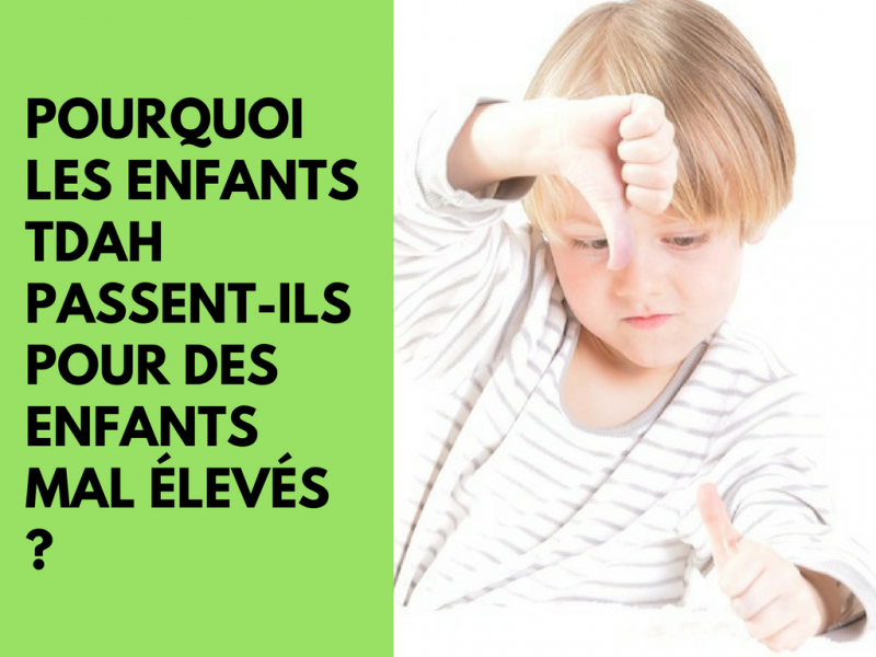 Pourquoi les enfants TDAH (trouble déficit d'attention avec hyperactivité) passent-ils pour des enfants mal élevés ?